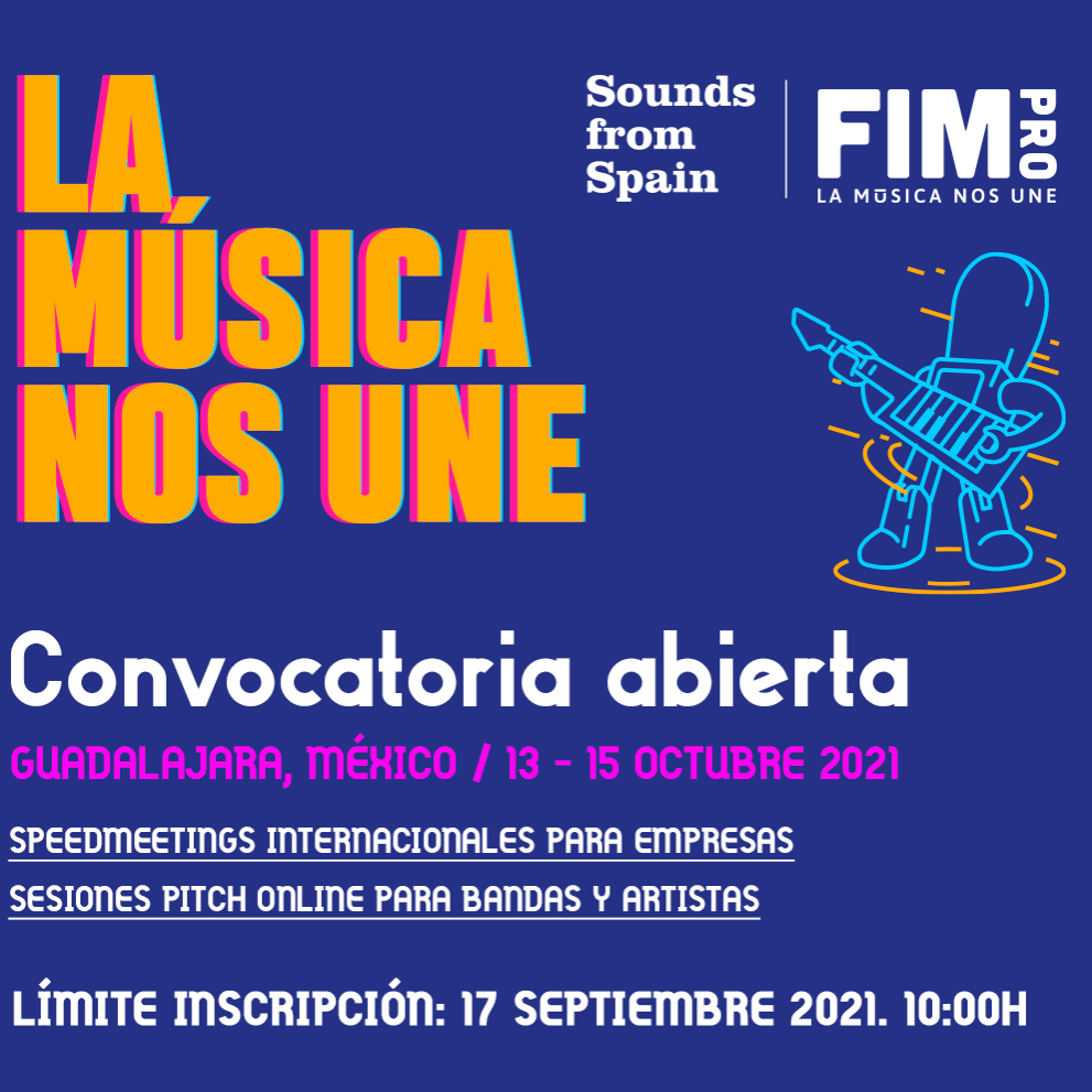 Sounds From Spain - CONVOCATORIA A EMPRESAS DE LA MÚSICA PARTICIPACIÓN DIGITAL DE SOUNDS FROM SPAIN  EN FIMPRO 2021 (GUADALAJARA, MÉXICO) 13 AL 15 DE OCTUBRE DE 2021
